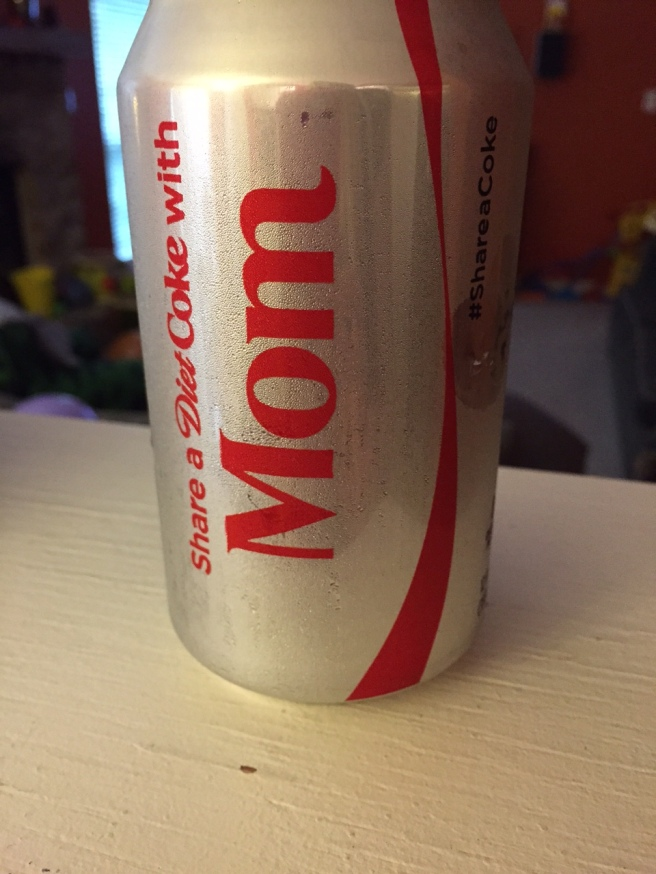 I love my mom and my MIL, but I'm not sharing my Diet Coke with anyone. Nice try.